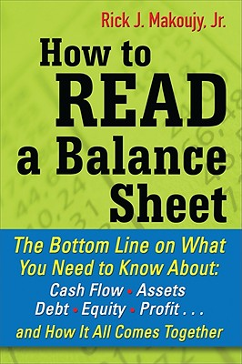 How to Read a Balance Sheet By Makoujy, Rick J., Jr.